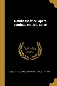 L'ambassadrice; opéra comique en trois actes, D. F. E. (Daniel Francois Esprit Auber обложка-превью