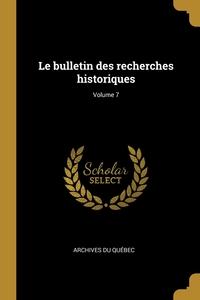 Книга под заказ: «Le bulletin des recherches historiques; Volume 7»