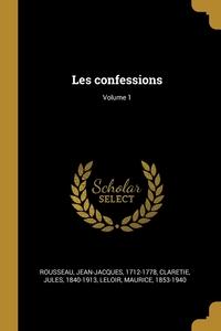 Les confessions; Volume 1, Rousseau Jean-Jacques 1712-1778, Claretie Jules 1840-1913, Leloir Maurice 1853-1940 обложка-превью