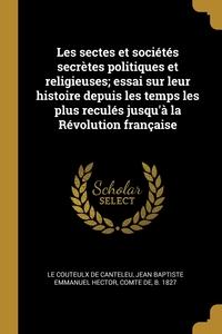 Книга под заказ: «Les sectes et sociétés secrètes politiques et religieuses; essai sur leur histoire depuis les temps les plus reculés jusqu'à la Révolution française»