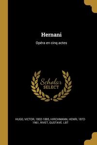 Hernani: Opéra en cinq actes, Hugo Victor 1802-1885, Hirchmann Henri 1872-1961, Rivet Gustave. lbt обложка-превью