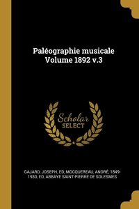 Paléographie musicale Volume 1892 v.3, Gajard Joseph ed, Andre 1849-1930 ed Mocquereau, Abbaye Saint-Pierre de Solesmes обложка-превью