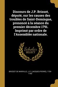Книга под заказ: «Discours de J.P. Brissot, député, sur les causes des troubles de Saint-Domingue, prononcé à la séance du premier décembre 1791. Imprimé par ordre de l'Assemblée nationale.»