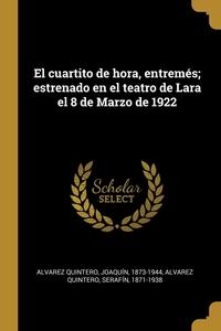 El cuartito de hora, entremés; estrenado en el teatro de Lara el 8 de Marzo de 1922, Joaquin Alvarez Quintero, Serafin Alvarez Quintero обложка-превью