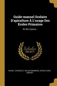 Guide-manuel Scolaire D'apiculture À L'usage Des Ecoles Primaires: En Dix Leçons..., Haure, Charles C. Miller Memorial Apicultural обложка-превью