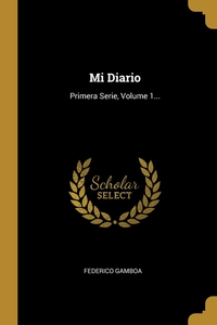 Mi Diario: Primera Serie, Volume 1..., Federico Gamboa обложка-превью
