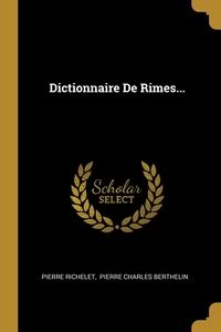 Dictionnaire De Rimes..., Pierre Richelet, Pierre Charles Berthelin обложка-превью