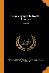 New Voyages to North-America; Volume 2, Victor Hugo Paltsits, Louis Armand Lom D'Arce De Lahontan обложка-превью