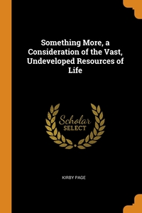 Something More, a Consideration of the Vast, Undeveloped Resources of Life, Kirby Page обложка-превью