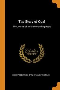 The Story of Opal: The Journal of an Understanding Heart, Ellery Sedgwick, Opal Stanley Whiteley обложка-превью