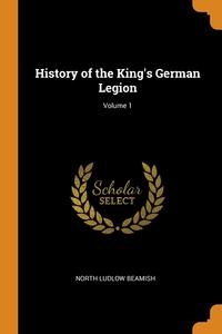 History of the King's German Legion; Volume 1, North Ludlow Beamish обложка-превью
