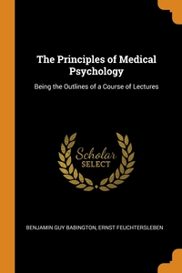 The Principles of Medical Psychology: Being the Outlines of a Course of Lectures, Benjamin Guy Babington, Ernst Feuchtersleben обложка-превью