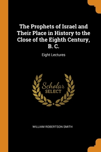 The Prophets of Israel and Their Place in History to the Close of the Eighth Century, B. C.: Eight Lectures, William Robertson Smith обложка-превью