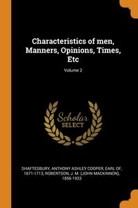 Characteristics of men, Manners, Opinions, Times, Etc; Volume 2, Anthony Ashley Cooper Earl Shaftesbury, J M. 1856-1933 Robertson обложка-превью