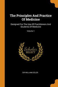 The Principles And Practice Of Medicine: Designed For The Use Of Practitioners And Students Of Medicine; Volume 1, Sir William Osler обложка-превью
