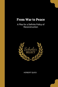 From War to Peace: A Plea for a Definite Policy of Reconstruction, Herbert Quick обложка-превью