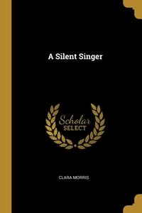 A Silent Singer, Clara Morris обложка-превью
