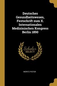 Deutsches Gesundheitswesen, Festschrift zum X. Internationalen Medizinischen Kongress Berlin 1890, Moritz Pistor обложка-превью