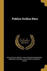 Publius Ovidius Naso, Nicolas Eloi Lemaire, Jean Francois Boissonade, Maximus Planudes обложка-превью