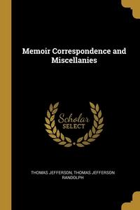 Memoir Correspondence and Miscellanies, Thomas Jefferson, Thomas Jefferson Randolph обложка-превью