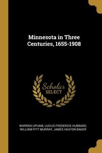 Minnesota in Three Centuries, 1655-1908, Warren Upham, Lucius Frederick Hubbard, William Pitt Murray обложка-превью