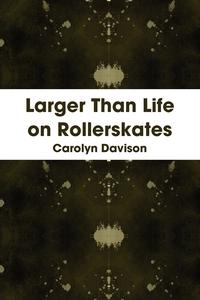 Книга под заказ: «Larger Than Life on Rollerskates»