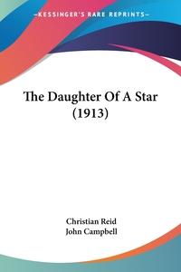 The Daughter Of A Star (1913), Christian Reid, John Campbell обложка-превью