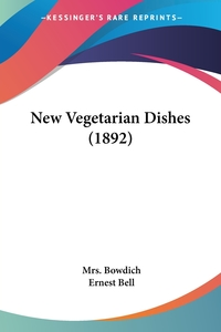 New Vegetarian Dishes (1892), Mrs. Bowdich, Ernest Bell обложка-превью