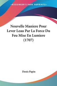 Nouvelle Maniere Pour Lever Leau Par La Force Du Feu Mise En Lumiere (1707), Denis Papin обложка-превью