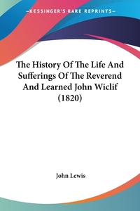 The History Of The Life And Sufferings Of The Reverend And Learned John Wiclif (1820), John Lewis обложка-превью
