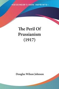 The Peril Of Prussianism (1917), Douglas Wilson Johnson обложка-превью