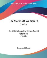 The Status Of Woman In India: Or A Handbook For Hindu Social Reformers (1889), Dayaram Gidumal обложка-превью