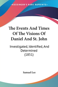 The Events And Times Of The Visions Of Daniel And St. John: Investigated, Identified, And Determined (1851), Samuel Lee обложка-превью