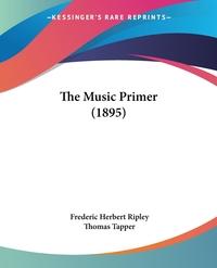 The Music Primer (1895), Frederic Herbert Ripley, Thomas Tapper обложка-превью