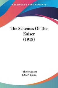 The Schemes Of The Kaiser (1918), Juliette Adam обложка-превью