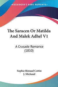 The Saracen Or Matilda And Malek Adhel V1: A Crusade Romance (1810), Sophie Ristaud Cottin, J. Michaud обложка-превью