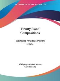Twenty Piano Compositions: Wolfgang Amadeus Mozart (1906), Wolfgang Amadeus Mozart, Carl Reinecke обложка-превью