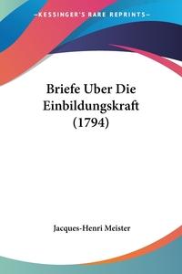 Briefe Uber Die Einbildungskraft (1794), Jacques-Henri Meister обложка-превью