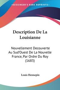 Description De La Louisianne: Nouvellement Decouverte Au Sud'Ouest De La Nouvelle France, Par Ordre Du Roy (1683), Louis Hennepin обложка-превью