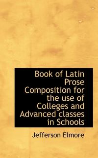 Книга под заказ: «Book of Latin Prose Composition for the use of Colleges and Advanced classes in Schools»