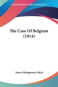 The Case Of Belgium (1914), James Montgomery Beck обложка-превью