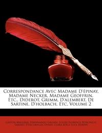 Книга под заказ: «Correspondance Avec Madame D'épinay, Madame Necker, Madame Geoffrin, Etc., Diderot, Grimm, D'alembert, De Sartine, D'holbach, Etc, Volume 2»