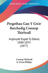 Pregethau Gan Y Gwir Barchedig Connop Thirlwall: Arglwydd Esgob Ty Ddewi, 1840-1874 (1877), Connop Thirlwall, E. Owen Phillips обложка-превью