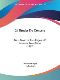 24 Etudes De Concert: Dans Tous Les Tons Majeurs Et Mineurs, Pour Piano (1867), Wilhelm Kruger, G. Kastner обложка-превью