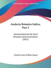 Analecta Botanica Indica, Part 2: Commentationes De Variis Stirpibus Asiae Australioris (1851), Friedrich Anton Wilhelm Miquel обложка-превью