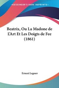 Beatrix, Ou La Madone de L'Art Et Les Doigts de Fee (1861), Ernest Legouv обложка-превью