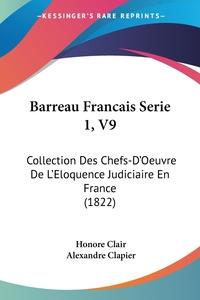 Barreau Francais Serie 1, V9: Collection Des Chefs-D'Oeuvre De L'Eloquence Judiciaire En France (1822), Honore Clair, Alexandre Clapier обложка-превью