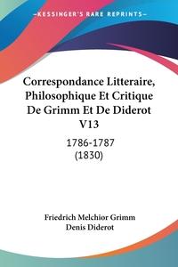 Correspondance Litteraire, Philosophique Et Critique De Grimm Et De Diderot V13: 1786-1787 (1830), Friedrich Melchior Grimm, Denis Diderot обложка-превью