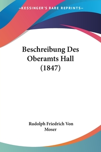 Beschreibung Des Oberamts Hall (1847), Rudolph Friedrich von Moser обложка-превью