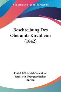 Beschreibung Des Oberamts Kirchheim (1842), Rudolph Friedrich von Moser, Statistisch-Topographischen Bureau обложка-превью